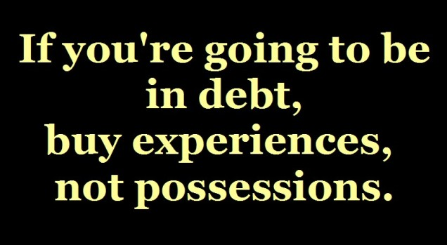 Experiences not possessions.
